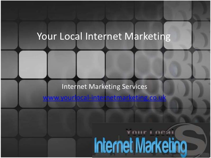 Your Local Internet Marketing     Internet Marketing Services www.yourlocal-internetmarketing.co.uk