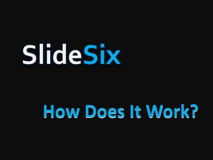 SlideSix<br />How Does It Work?<br />