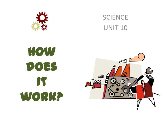 How does it work? SCIENCE UNIT 10