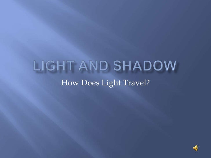 Light and shadow<br />How Does Light Travel?<br />