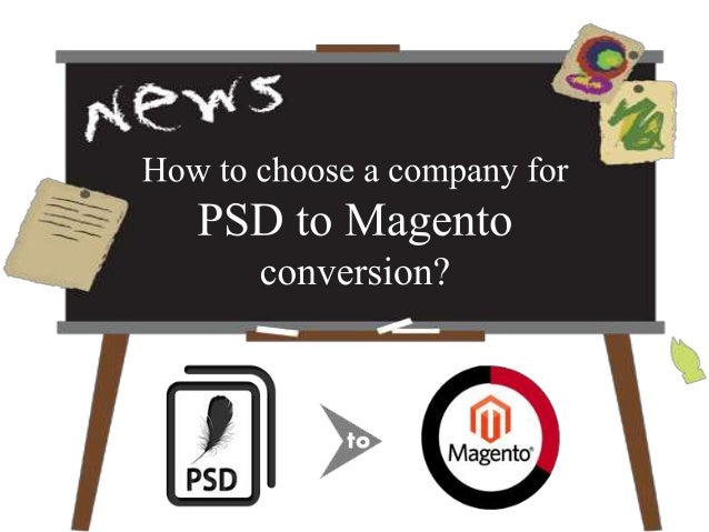 The Need of converting PSD to Magento To make the PSD files compatible with the web it is required to be converted into Ma...