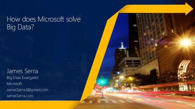 How does Microsoft solve Big Data? James Serra Big Data Evangelist Microsoft JamesSerra3@gmail.com JamesSerra.com