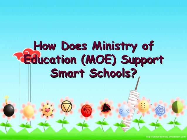 How Does Ministry ofHow Does Ministry of Education (MOE) SupportEducation (MOE) Support Smart Schools?Smart Schools?