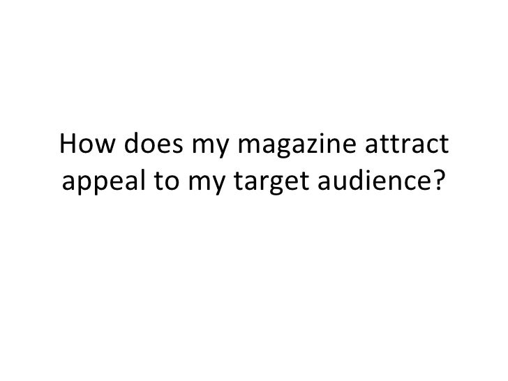 How does my magazine attract appeal to my target audience?