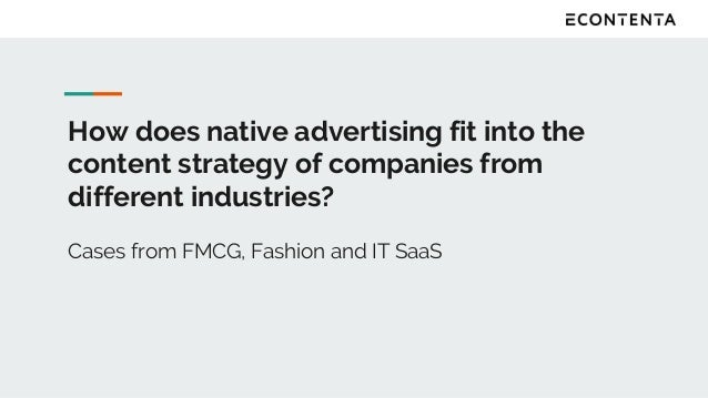 How does native advertising fit into the content strategy of companies from different industries? Cases from FMCG, Fashion...