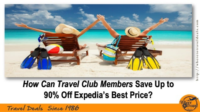 http://wheretotraveldeals.com Travel Deals Since 1986 How Can Travel Club Members Save Up to 90% Off Expedia's Best Price?