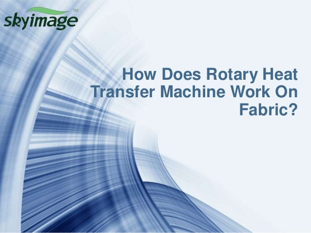 How Does Rotary Heat Transfer Machine Work On Fabric?