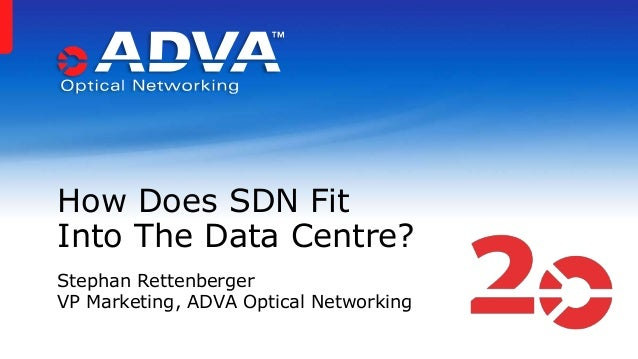 How Does SDN Fit Into The Data Centre? Stephan Rettenberger VP Marketing, ADVA Optical Networking