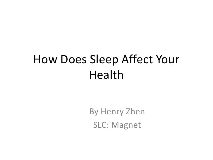 How Does Sleep Affect Your Health<br />By Henry Zhen<br />SLC: Magnet<br />
