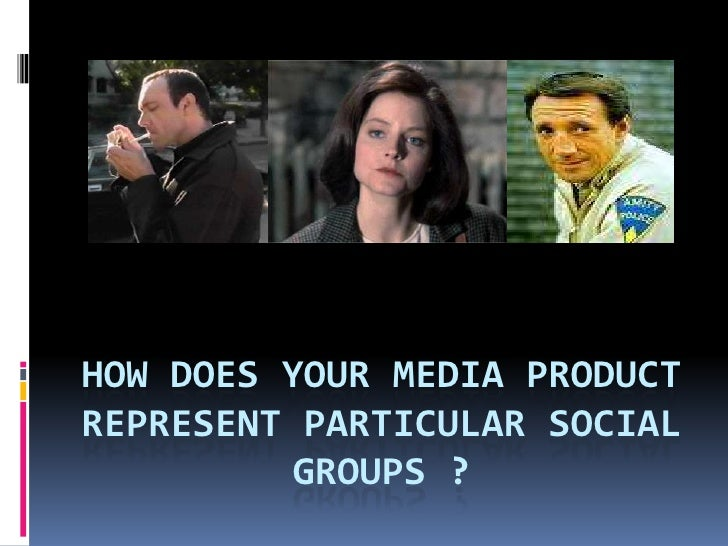 How does your media product represent particular social groups ?<br />