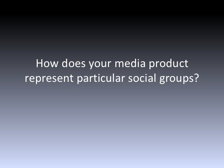 how and why is a social group represented in a particular way Get an answer for 'how and why is a social group represented in a particular way ' and find homework help for other social sciences questions at enotes.