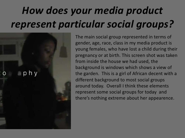 How does your media productrepresent particular social groups?             The main social group represented in terms of  ...