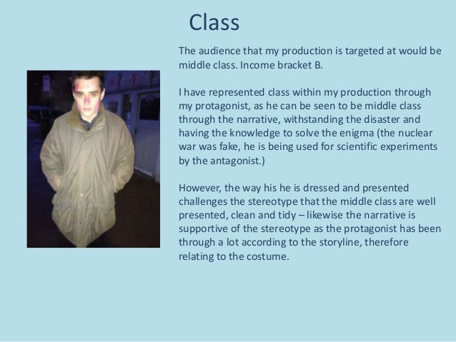 ClassThe audience that my production is targeted at would bemiddle class. Income bracket B.I have represented class within...