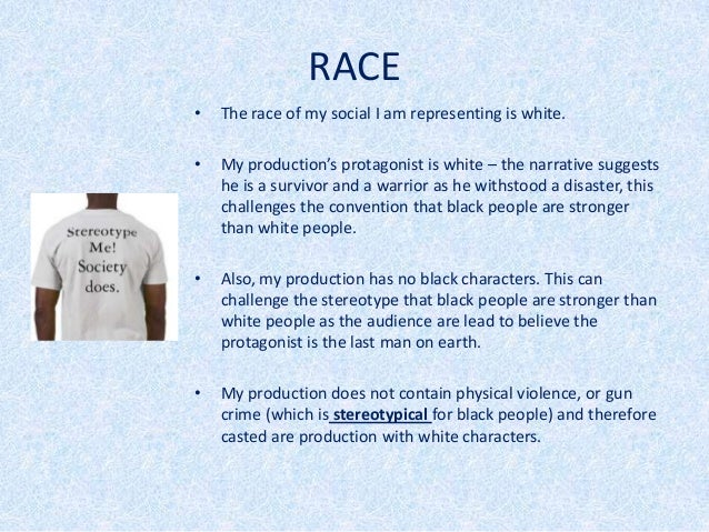 RACE•   The race of my social I am representing is white.•   My production's protagonist is white – the narrative suggests...