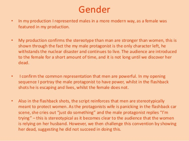 Gender•   In my production I represented males in a more modern way, as a female was    featured in my production.•   My p...
