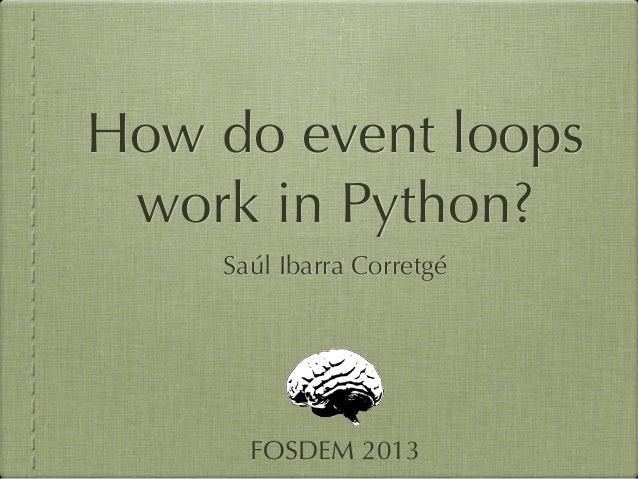How do event loops work in Python?    Saúl Ibarra Corretgé      FOSDEM 2013