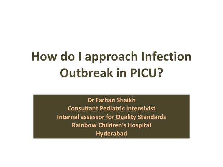 How do I approach Infection Outbreak in PICU? Dr Farhan Shaikh Consultant Pediatric Intensivist Internal assessor for Qual...