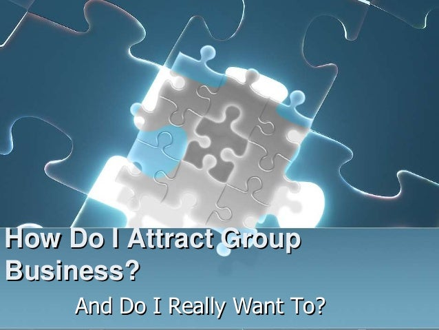 How Do I Attract GroupBusiness?     And Do I Really Want To?