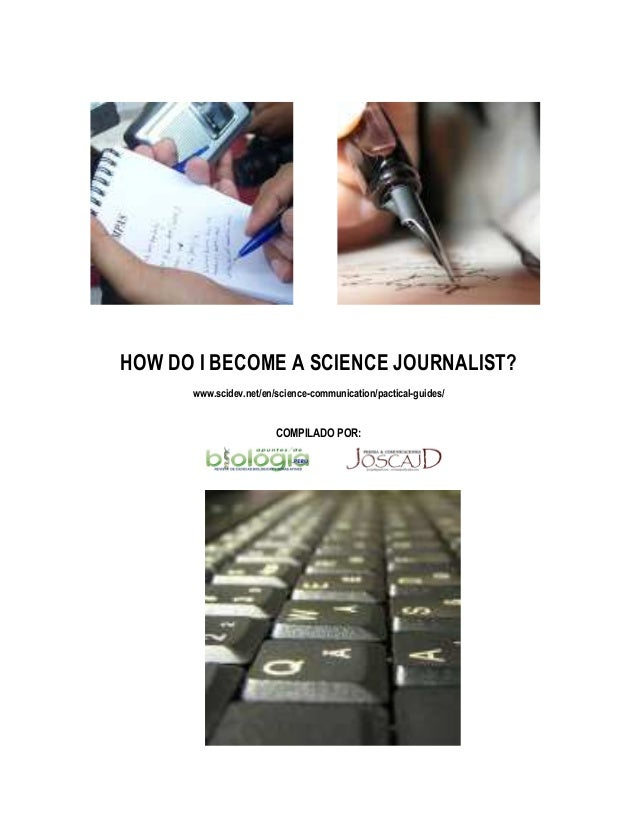 HOW DO I BECOME A SCIENCE JOURNALIST? www.scidev.net/en/science-communication/pactical-guides/ COMPILADO POR: