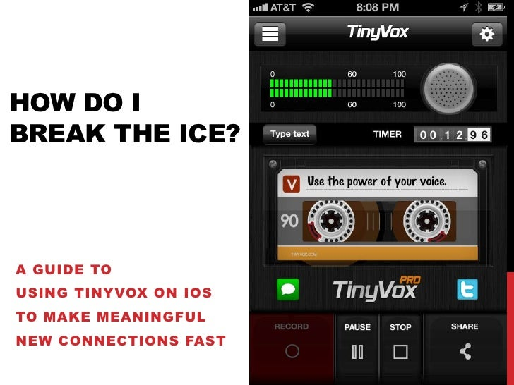 HOW DO IBREAK THE ICE?A GUIDE TOUSING TINYVOX ON IOSTO MAKE MEANINGFULNEW CONNECTIONS FAST