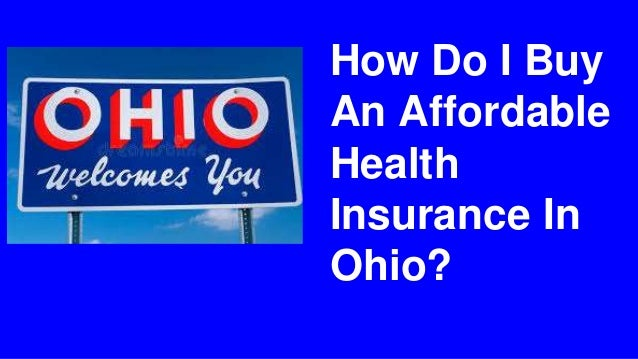 Affordable Health Insurance >> How Do I Buy An Affordable Health Insurance In Ohio