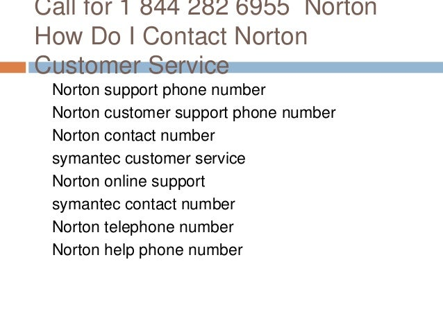 Call for 1 844 282 6955 Norton How Do I Contact Norton Customer Service Norton support phone number Norton customer suppor...
