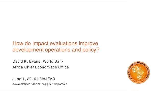 How do impact evaluations improve development operations and policy? David K. Evans, World Bank Africa Chief Economist's O...