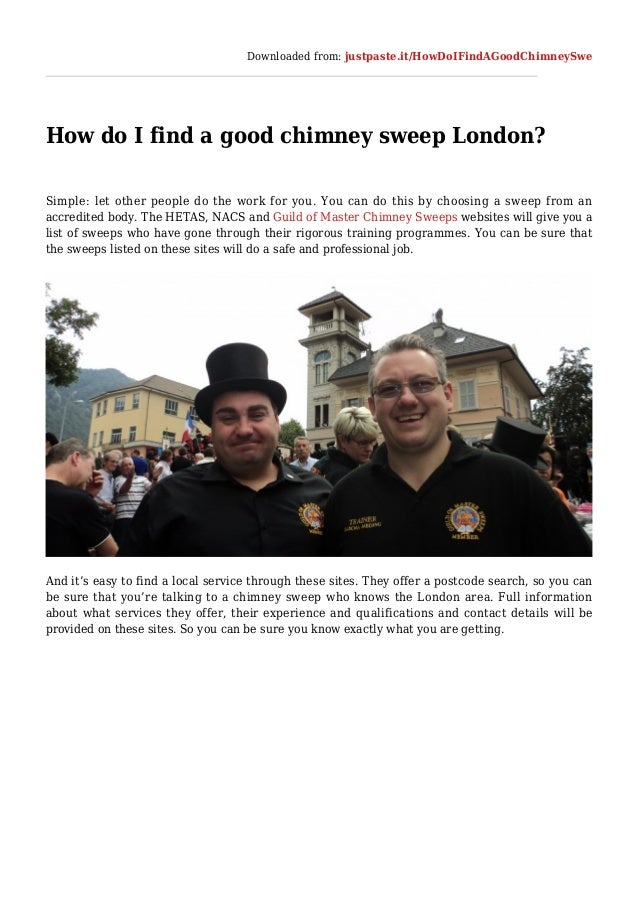 Downloaded from: justpaste.it/HowDoIFindAGoodChimneySwe How do I find a good chimney sweep London? Simple: let other peopl...
