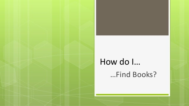 How do I… …Find Books?