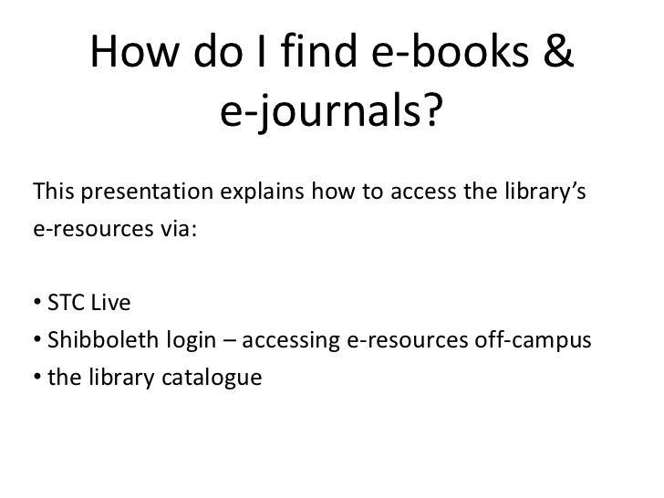 How do I find e-books & e-journals?<br />This presentation explains how to access the library's <br />e-resources via:<br ...