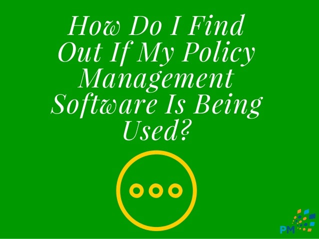 How Do I Find Out If My Policy Management Software Is Being Used?