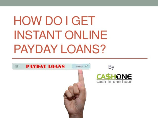 HOW DO I GET INSTANT ONLINE PAYDAY LOANS? By