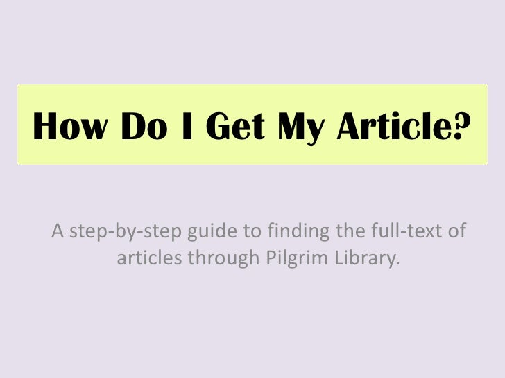How Do I Get My Article?<br />A step-by-step guide to finding the full-text of articles through Pilgrim Library.<br />