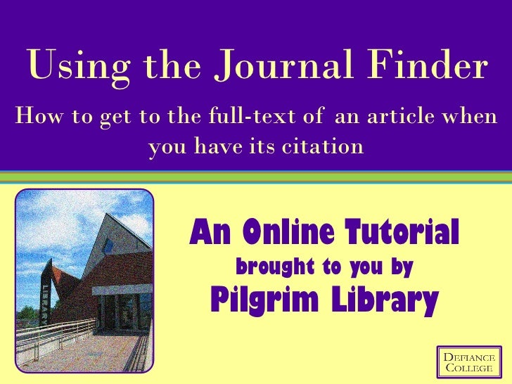 Using the Journal FinderHow to get to the full-text of an article when            you have its citation                An ...