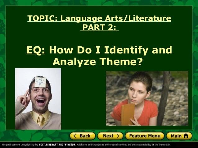 TOPIC: Language Arts/Literature PART 2:  EQ: How Do I Identify and Analyze Theme?