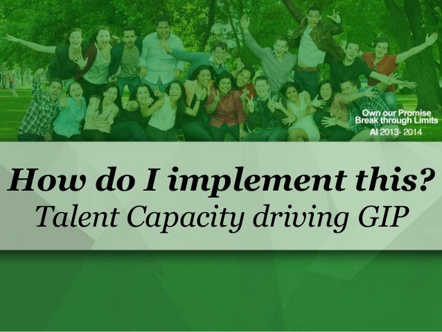 How do I implement this? Talent Capacity driving GIP