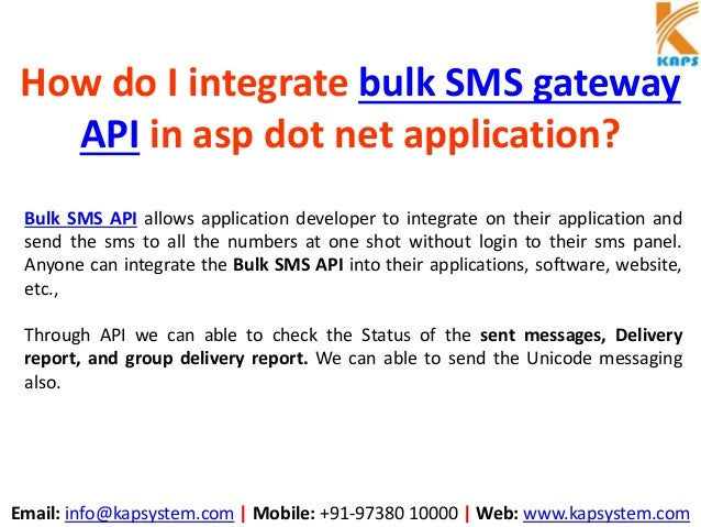 Email: info@kapsystem.com | Mobile: +91-97380 10000 | Web: www.kapsystem.com How do I integrate bulk SMS gateway API in as...