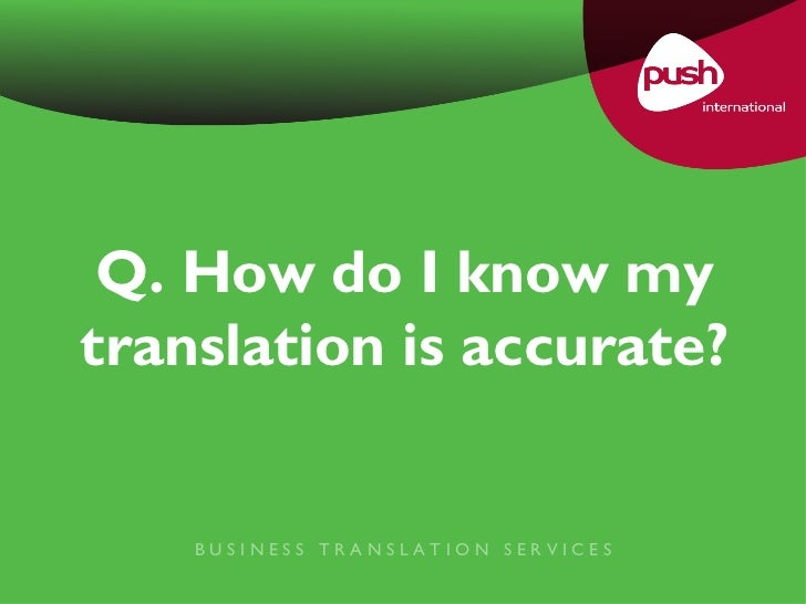 Q. How do I know my translation is accurate? B U S I N E S S  T R A N S L A T I O N  S E R V I C E S