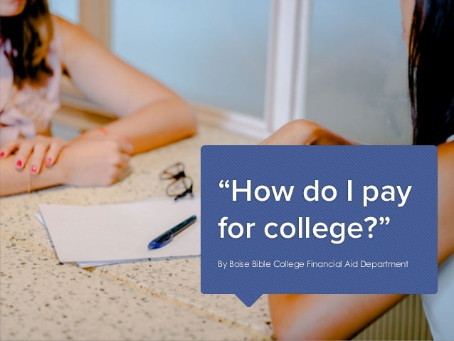 """How do I pay for college?"" By Boise Bible College Financial Aid Department"