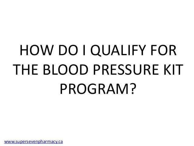 HOW DO I QUALIFY FOR   THE BLOOD PRESSURE KIT         PROGRAM?www.supersevenpharmacy.ca