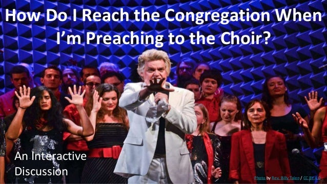 How Do I Reach the Congregation When I'm Preaching to the Choir? An Interactive Discussion Photo by Rev. Billy Talen / CC ...