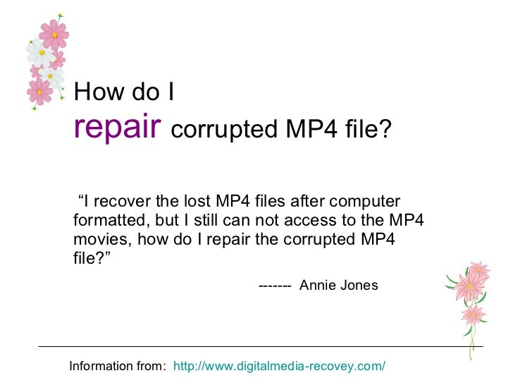 """How do I   repair   corrupted MP4 file? """" I recover the lost MP4 files after computer formatted, but I still can not acces..."""