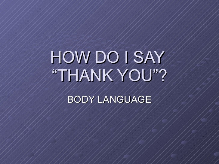 "HOW DO I SAY  ""THANK YOU""? BODY LANGUAGE"