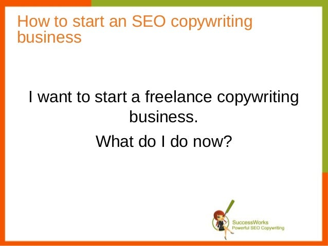 How to start an SEO copywritingbusiness I want to start a freelance copywriting                 business.          What do...