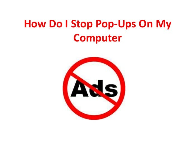 How Do I Stop Pop-Ups On My Computer