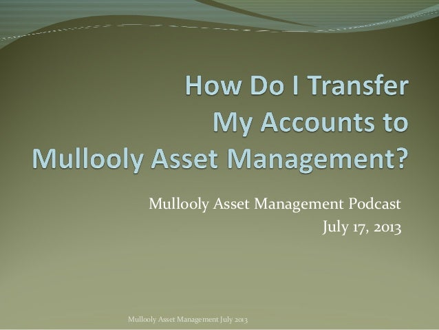 Mullooly Asset Management Podcast July 17, 2013 Mullooly Asset Management July 2013