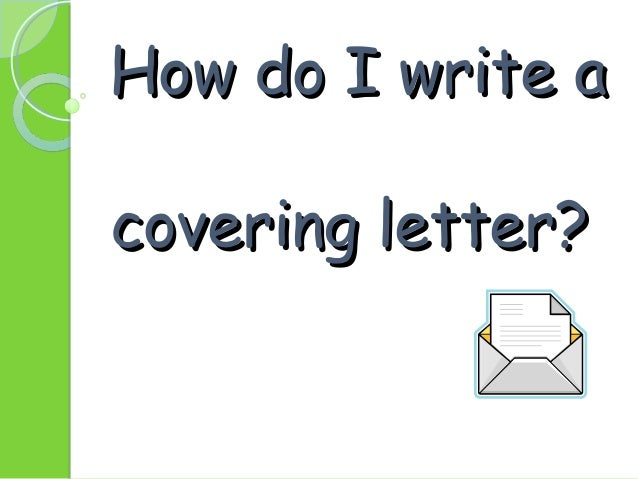 how to write a letter how do i write a covering letter 22408