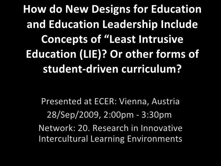 "How do New Designs for Education and Education Leadership Include Concepts of ""Least Intrusive Education (LIE)? Or other f..."
