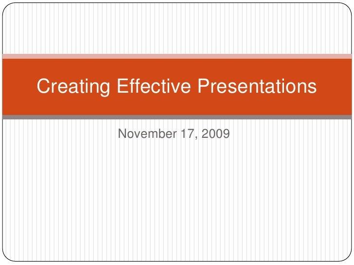 November 17, 2009<br />Creating Effective Presentations<br />