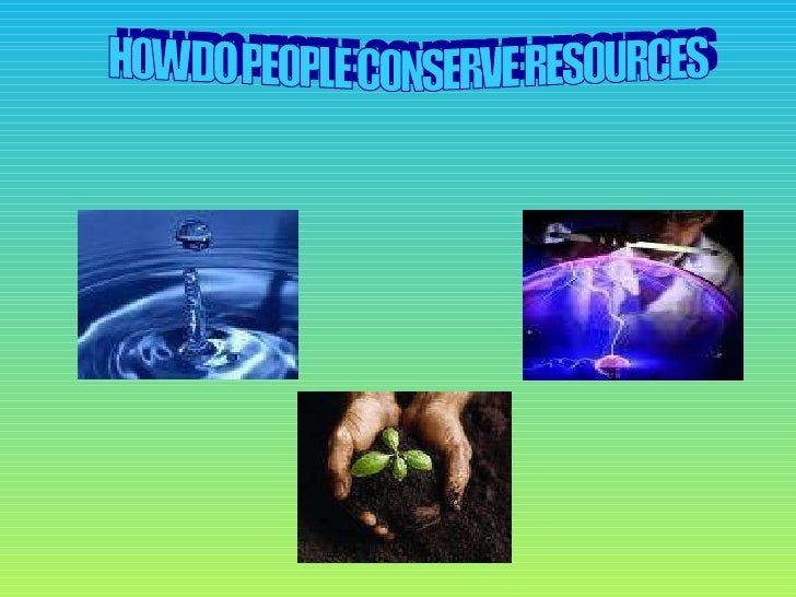 HOW DO PEOPLE CONSERVE RESOURCES